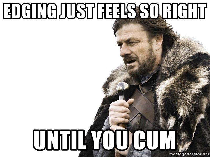 edging-just-feels-so-right-until-you-cum.jpg